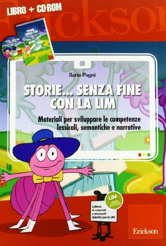 Storie. senza fine con la LIM. Materiali per sviluppare le competenze lessicali, semantiche e narrative. Con CD-ROM