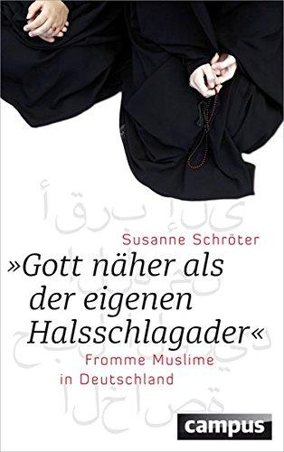 Gott näher als der eigenen Halsschlagader: Fromme Muslime in Deutschland
