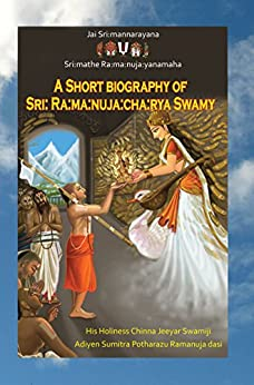 A Short Biography of Sri  Ramanujacharya Swamy: (English) by [Swamji, HH Chinnajeeyar, Potharazu, Sumitra]
