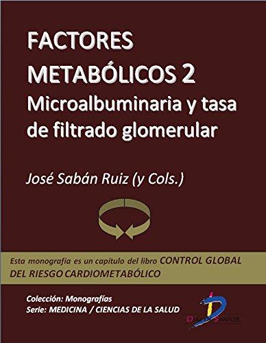 Factores metabólicos 2. Microallbuminuria y tasa de filtrado glomerular (Capítulo del libro Control global del riesgo cardiometabólico ): 1 por José Sabán Ruiz