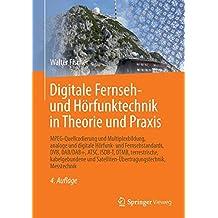 Digitale Fernseh- und Hörfunktechnik in Theorie und Praxis: MPEG-Quellcodierung und Multiplexbildung, analoge und digitale Hörfunk- und ... Satelliten-Übertragungstechnik, Messtechnik