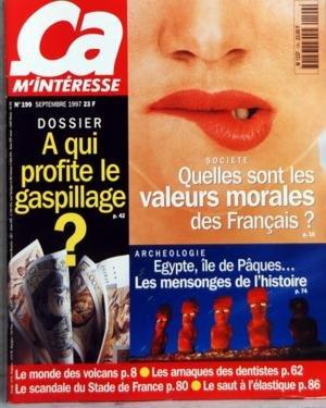 CA M'INTERESSE N? 199 du 01-09-1997 DOSSIER +? A QUI PROFITE LE GASPILLAGE +? SOCIETE +? QUELLES SONT LES VALEURS MORALES DES FRANCAIS +? ARCHEOLOGIE +? EGYPTE IL DE PAQUES +? LES MENSONGES DE L'HISTOIRE +? LE MONDE DES VOLCANS +? LES ARNAQUES DES DENTISTES +? LE SCANDALE DU STADE DE FRANCE +? LE SAUT A L'ELASTIQU