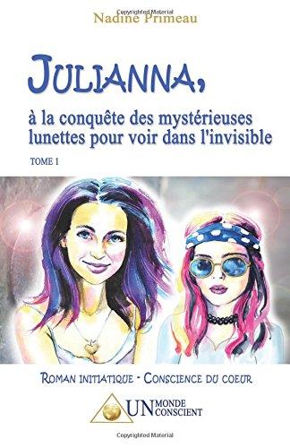 JULIANNA, à la conquête des mystérieuses lunettes pour voir dans l'invisible par Nadine Primeau