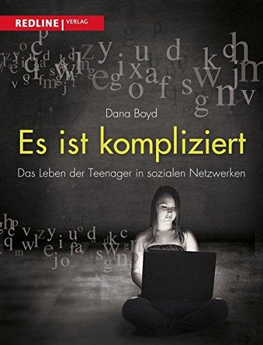 Es ist kompliziert: Das Leben der Teenager in sozialen Netzwerken