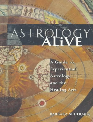 Astrology Alive: A Guide to Experiential Astrology and the Healing Arts by Barbara Schermer (1998-05-27)