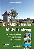 Der Mühlviertler Mittellandweg: Der große West-Ost-Weg durch das Mühlviertel von Oberkappel nach Waldhausen