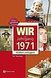 Wir vom Jahrgang 1971 - Kindheit und Jugend (Jahrgangsbände)