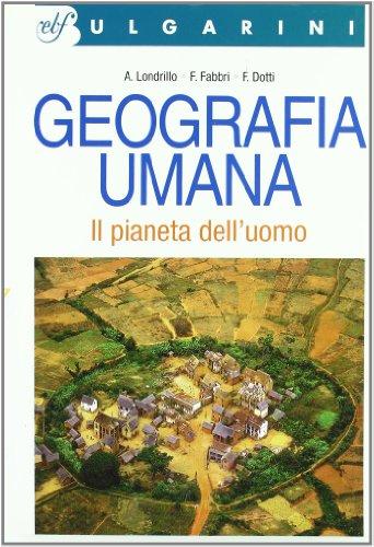 Geografia umana. Il pianeta dell'uomo. Per le Scuole superiori