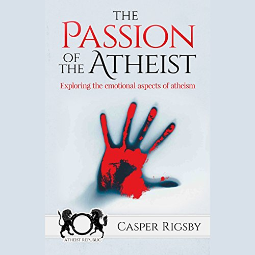The Passion of the Atheist: Exploring the Emotional Aspects of Atheism