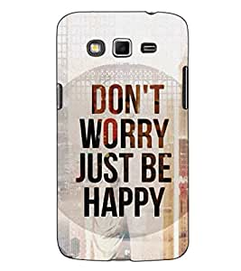 Fuson Designer Back Case Cover for Samsung Galaxy Grand I9082 :: Samsung Galaxy Grand Z I9082Z :: Samsung Galaxy Grand Duos I9080 I9082 (Don't Worry Be Happy)