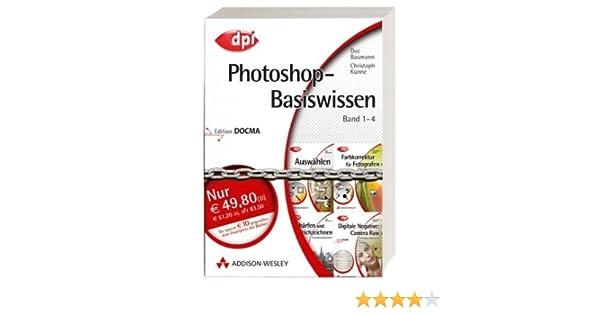 Photoshop-Basiswissen: Band 1-4: Band 1: Auswählen; Band 2 ...