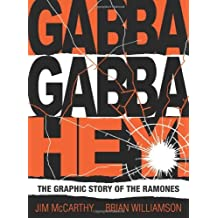 Gabba Gabba Hey: The Ramones Graphic: Written by Jim McCarthy, 2013 Edition, Publisher: Omnibus Press [Paperback]