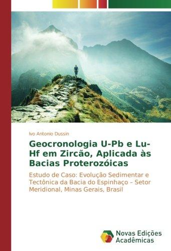 Geocronologia U-Pb e Lu-Hf em Zircão, Aplicada às Bacias Proterozóicas: Estudo de Caso: Evolução Sedimentar e Tectônica da Bacia do Espinhaço - Setor Meridional, Minas Gerais, Brasil