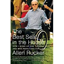 The Best Seat in the House: How I Woke Up One Tuesday and Was Paralyzed for Life by Allen Rucker (2008-01-08)