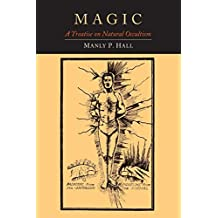 Magic: A Treatise on Natural Occultism by Manly P. Hall (2014-06-23)