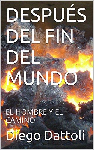 DESPUÉS DEL FIN DEL MUNDO: EL HOMBRE Y EL CAMINO por Diego Dattoli