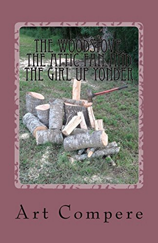 The Woodstove, the Attic Fan and the Girl Up Yonder (English Edition)