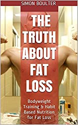 The Truth About Fat Loss: Bodyweight Training & Habit Based Nutrition for Fat Loss (English Edition)