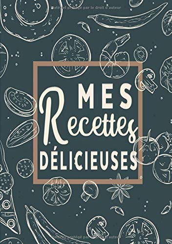 Mes Recettes Délicieuses: Cahier De Recettes - Livre de cuisine personnalisé à écrire 50 recette por Diariocher