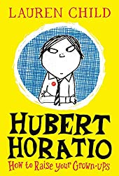 Hubert Horatio: How to Raise Your Grown-Ups