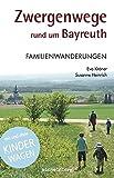 Zwergenwege rund um Bayreuth: Familienwanderungen mit und ohne Kinderwagen - Eva Kröner