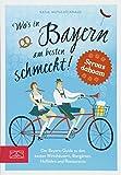 Wo's in Bayern am besten schmeckt!: Der Bayern-Guide zu den besten Wirtshäusern, Biergärten, Hofläden und Restaurants
