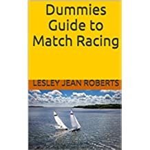 Dummies Guide to Match Racing (Intermediate Sailing Book 1) (English Edition)