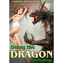 Doing the Dragon Anthology: An Anthology of 10 Dragon Erotica Stories