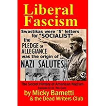 LIBERAL FASCISM: the Secret History of American Nazism exposed by Dr. Rex Curry: Swastikas = S letters for SOCIALIST; Nazi salutes originated in the USA by Micky Barnetti (2015-08-01)