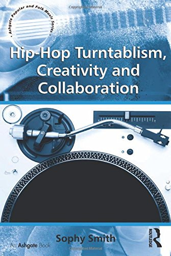 Hip-Hop Turntablism, Creativity and Collaboration (Ashgate Popular and Folk Music Series)