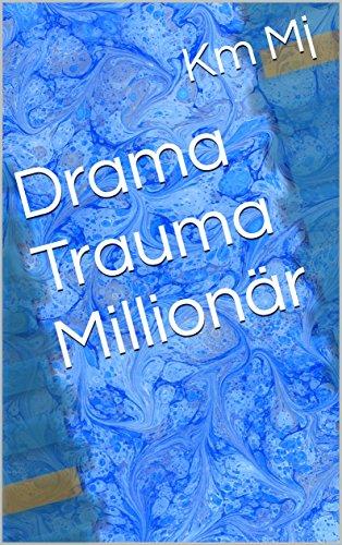 Drama Trauma Millionär (English Edition)