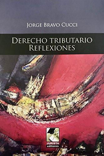 Derecho Tributario. Reflexiones por Jorge Bravo Cucci