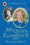 HM Queen Elizabeth II: Diamond Jubilee (Ladybird Souvenir)
