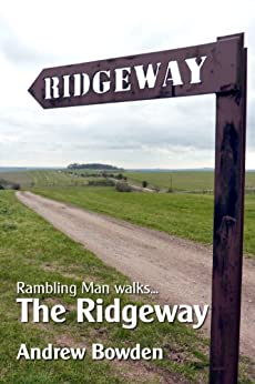 Rambling Man Walks The Ridgeway: From Overton Hill to Ivinghoe Beacon by [Bowden, Andrew]