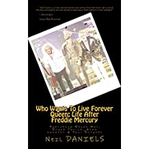 Who Wants To Live Forever - Queen: Life After Freddie Mercury: Featuring Brian May, Roger Taylor, Adam Lambert & Paul Rodgers (English Edition)