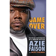 Game Over: The Rise and Transformation of a Harlem Hustler by Azie Faison (2007-08-07)