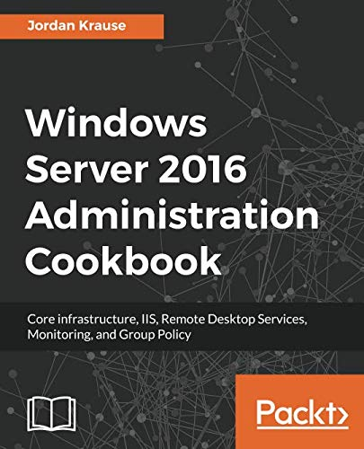 Windows Server 2016 Administration Cookbook:Core infrastructure, IIS, Remote Desktop Services, Monitoring, and Group Policy (English Edition) Remote-monitoring-system