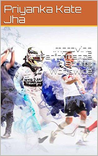 Improving Performance in Sports Worldwide (English Edition) por Priyanka Kate Jha