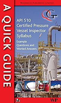 A Quick Guide to API 510 Certified Pressure Vessel Inspector Syllabus: Example Questions and Worked Answers by [Matthews, Clifford]