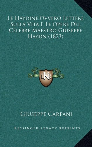 Le Haydine Ovvero Lettere Sulla Vita E Le Opere del Celebre Maestro Giuseppe Haydn (1823)