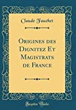 Origines Des Dignitez Et Magistrats de France (Classic Reprint)