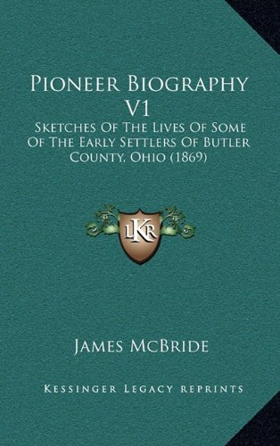 Pioneer Biography V1: Sketches of the Lives of Some of the Early Settlers of Butler County, Ohio (1869)