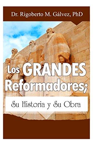 Los Grandes Reformadores: Su historia y su obra por Rigoberto Gálvez