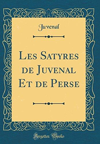 Les Satyres de Juvenal Et de Perse (Classic Reprint) par Juvenal Juvenal