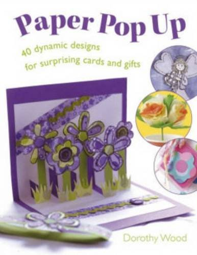 Paper Pop Up: 40 Dynamic Designs for Suprising Cards and Gifts