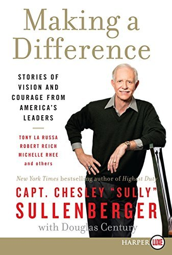 Making a Difference: Stories of Vision and Courage from America's Leaders by Captain Chesley B Sullenberger III (2012-05-29)