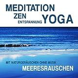 Meditation, Zen, Yoga und Entspannung mit Naturgeräuschen ohne Musik: Meeresrauschen