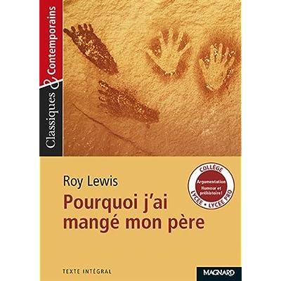 Classiques et contemporains - Lycée : Roy Lewis : Pourquoi j'ai mangé mon père