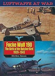 Focke Wulf 190: The Birth of the Butcher Bird, 1939-43 (Luftwaffe At War)
