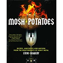 Mosh Potatoes: Recipes, Anecdotes, and Mayhem from the Heavyweights of Heavy Metal (English Edition)